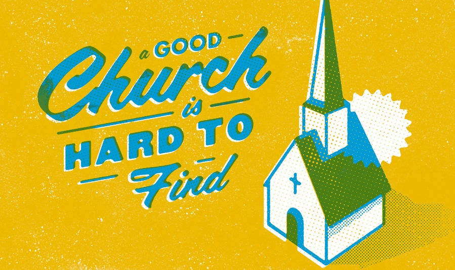 a good church is often hard to find